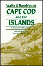 Walks and Rambles on Cape Cod and the Islands: A Naturalist's Hiking Guide - Ned Friary, Glenda Bendure