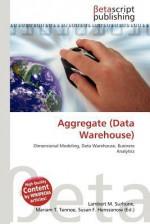 Aggregate (Data Warehouse) - Lambert M. Surhone, Mariam T. Tennoe, Susan F. Henssonow