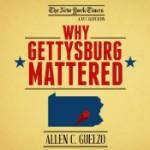 Why Gettysburg Mattered: 150 Years Later (Bonus Material: The Gettysburg Address) - Allen C. Guelzo, Mark Boyett, Kevin Pariseau