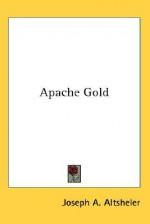 Apache Gold - Joseph Alexander Altsheler