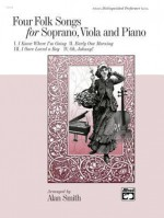 Four Folk Songs for Soprano, Viola and Piano - Alan Smith