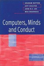 Computers, Minds and Conduct - Graham Button, John Lee, Jeff Coulter