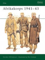 Afrikakorps 1941-43 - Gordon Williamson, Ronald B. Volstad