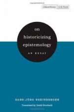 On Historicizing Epistemology: An Essay (Cultural Memory in the Present) - Hans-Jorg Rheinberger, David Fernbach