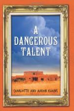 A Dangerous Talent - Charlotte Elkins, Aaron Elkins
