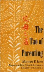 The Tao Of Parenting - Matthew P. Scott, Peter Scott