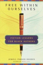 Free Within Ourselves: Fiction Lessons For Black Authors - Jewell Parker Rhodes