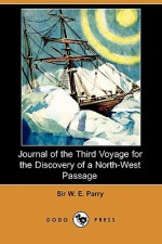 Journal of the Third Voyage for the Discovery of a North-West Passage - William Edward Parry, Henry Morley