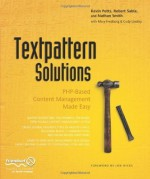 Textpattern Solutions: PHP-Based Content Management Made Easy - Cody Lindley, Kevin Potts, Robert Sable, Nathan Smith, Mary Fredborg