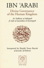 Divine Governance of the Human Kingdom: Including What the Seeker Needs and The One Alone - Ibn Arabi, ابن عربي, Tosun Bayrak, al-Jerrahi al-Halveti