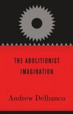 The Abolitionist Imagination - Andrew Delbanco, John Stauffer, Manisha Sinha