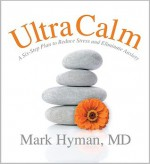 UltraCalm: A 6-Step Plan to Reduce Stress and Eliminate Anxiety - Mark Hyman