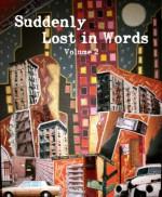 Suddenly Lost In Words, Volume 2 - William Meikle, Abby Goldsmith, Ellen Denton, Steven Mathes, Michael Bray, Amanda Yskamp, Tyler D. Hansen, Kai Raine, Ann Calandro
