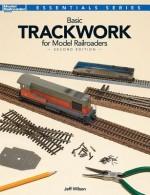 Basic Trackwork for Model Railroaders, Second Edition - Jeff Wilson
