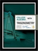 College Algebra with Trigonometry - Raymond A. Barnett, Michael R. Ziegler, Karl E. Byleen