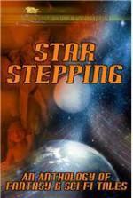 Star Stepping: An Anthology of Fantasy & Sci-Fi Tales - Debbie Mumford, Patrice Sarath, Tom Fowler, Noelle Sterne, Joe Miller, Kim Knox, R.S. Pyne, Julie Nordeen, Martin Owton, Andy Heizeler