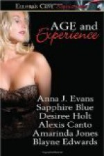 Age And Experience - Anna J. Evans, Sapphire Blue, Desiree Holt, Alexis Canto, Amarinda Jones, Blayne Edwards