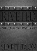 Riveted (A Whispering Pines Ranch Short) - S.J.D. Peterson