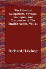 The Principal Navigations, Voyages, Traffiques, and Discoveries of the English Nation, Vol. 11 - Richard Hakluyt