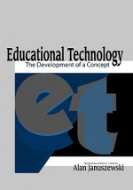 Educational Technology: The Development of a Concept - Alan Januszewski, Andrew Yeaman
