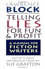Telling Lies for Fun & Profit: A Manual for Fiction Writers - Lawrence Block, Sue Grafton