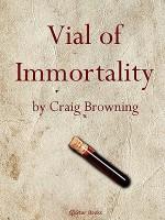 Vial of Immortality - Craig Browning, Rog Phillips, Rog Philips