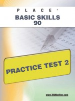 PLACE Basic Skills 90 Practice Test 2 - Sharon Wynne