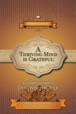 A Thriving Mind - Is Grateful: Witness Daily Accomplishments - Discover the Self - Michael Glock, Rochelle L. Cook