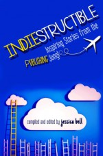 Indiestructible: Inspiring Stories from the Publishing Jungle - Karen Walker, Karen Bass, Stephen Tremp, Dawn Ius, Briane Pagel, C.S. Lakin, Kristie Cook, Susan Kaye Quinn, Laurel Garver, Michelle D. Argyle, Alex J. Cavanaugh, Roz Morris, Jessica Bell, Anne R. Allen, Emily White, Cindy M. Hogan, Rick Daley, Ciara Knight, D. Robert Pea