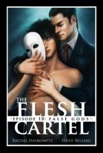 The Flesh Cartel #10: False Gods - Rachel Haimowitz, Heidi Belleau