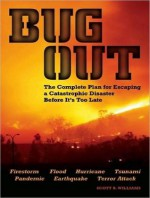 Bug Out: The Complete Plan for Escaping a Catastrophic Disaster Before It's Too Late - Scott B. Williams, Kirby Heyborne