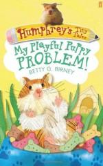 My Playful Puppy Problem!. by Betty G. Birney - Betty G. Birney