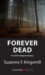 Forever Dead: A Cordi O'Callaghan Mystery - Suzanne F. Kingsmill