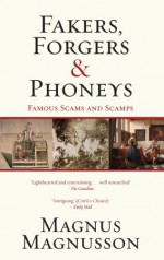 Fakers, Forgers & Phoneys: Famous Scams and Scamps - Magnus Magnusson