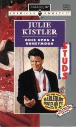 Once Upon a Honeymoon (Harlequin American Romance, No. 557) - Julie Kistler