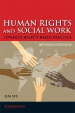 Human Rights and Social Work: Towards Rights-Based Practice - Jim Ife