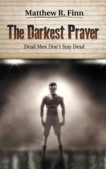 The Darkest Prayer: Dead Men Don't Stay Dead - Matthew R. Finn