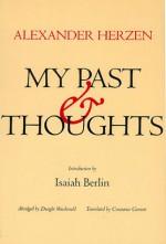 My Past and Thoughts: The Memoirs of Alexander Herzen - Alexander Herzen, Dwight Macdonald, Constance Garnett