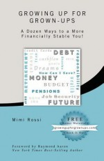 Growing Up for Grown-Ups: A Dozen Ways to a More Financially-Stable You! - Mimi Rossi, Raymond Aaron