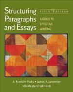 Structuring Paragraphs and Essays: A Guide to Effective Writing - A. Franklin Parks, James A. Levernier, Ida Masters Hollowell