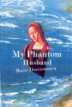 My Phantom Husband - Marie Darrieussecq, Esther Allen