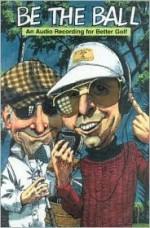 Be the Ball-An Audio Recording for Better Golf - Sean Ryan, Agnes Herrmann