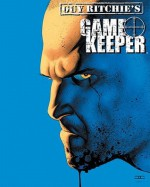 Guy Ritchie's Gamekeeper Omnibus - Guy Ritchie, Jeff Parker, Andy Diggle, Mukesh Singh, Ron Randall, Ron Chan