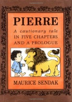 Pierre: A Cautionary Tale in Five Chapters and a Prologue - Maurice Sendak