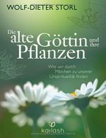 Die alte Göttin und ihre Pflanzen: Wie wir durch Märchen zu unserer Urspiritualität finden - Wolf-Dieter Storl