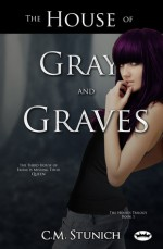 The House of Gray and Graves - C.M. Stunich