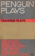 Penguin Plays Traverse Plays - Marguerite Duras, Samuel Beckett, Saul Bellow, Heathcote Williams, Yukio Mishima, Robert Pinget, Cecil Taylor, George Mully