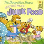 The Berenstain Bears and Too Much Junk Food - Stan Berenstain, Jan Berenstain