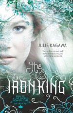 The Iron King - Julie Kagawa