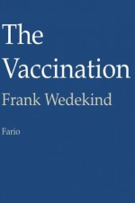 The Vaccination - Frank Wedekind, Juan LePuen